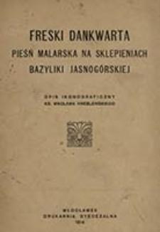 Freski Dankwarta : pieśń malarska na sklepieniach bazyliki jasnogórskiej / opis ikonograficzny Wacława Kneblewskiego